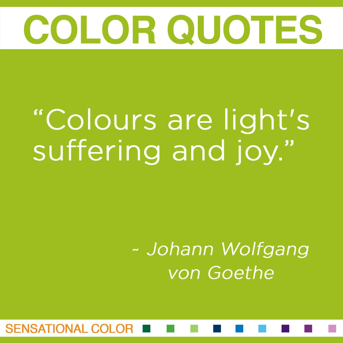 """Colours are light's suffering and joy."" - Johann Wolfgang von Goethe"