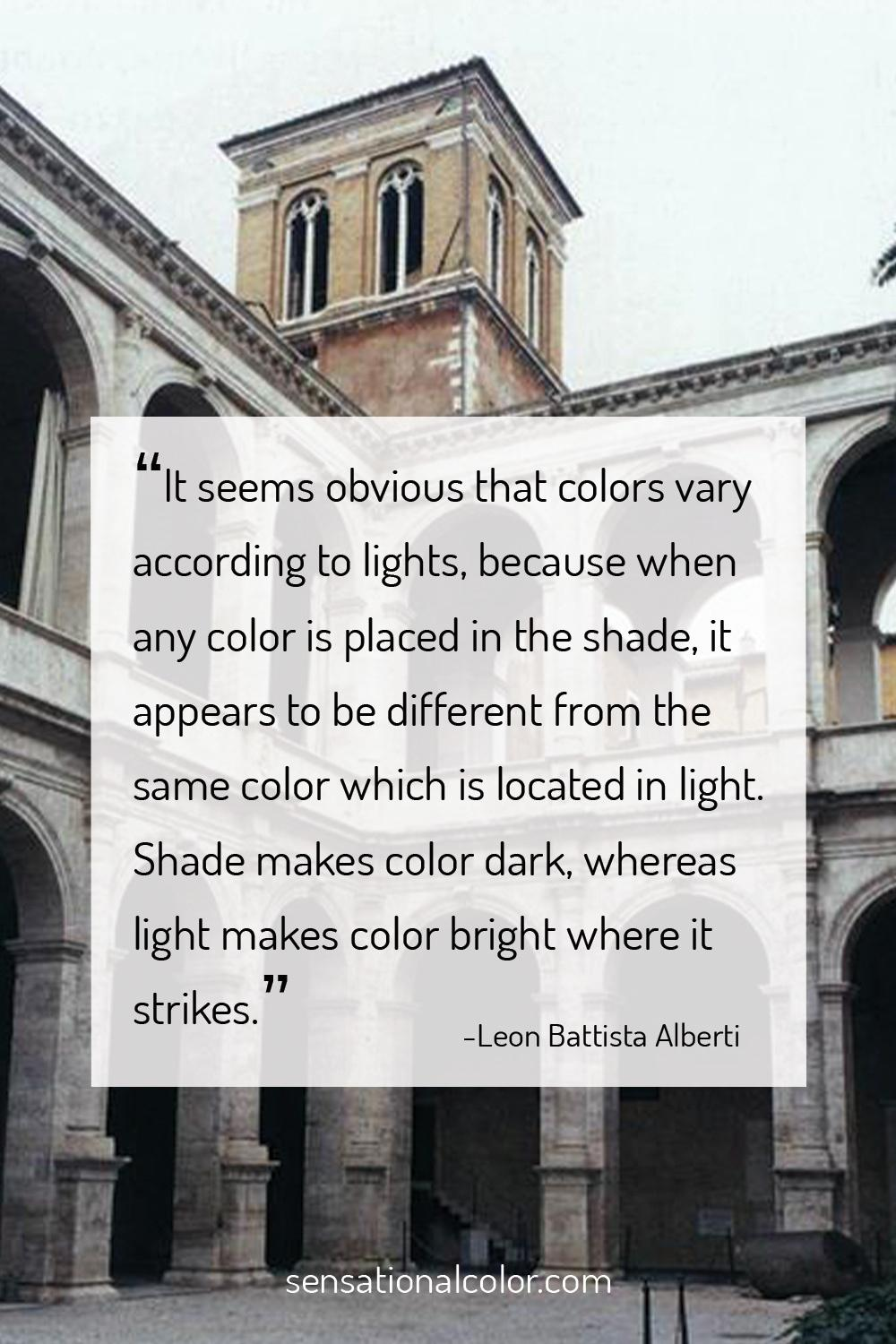 """It seems obvious that colors vary according to lights, because when any color is...""-Leon Battista Alberti Quote"
