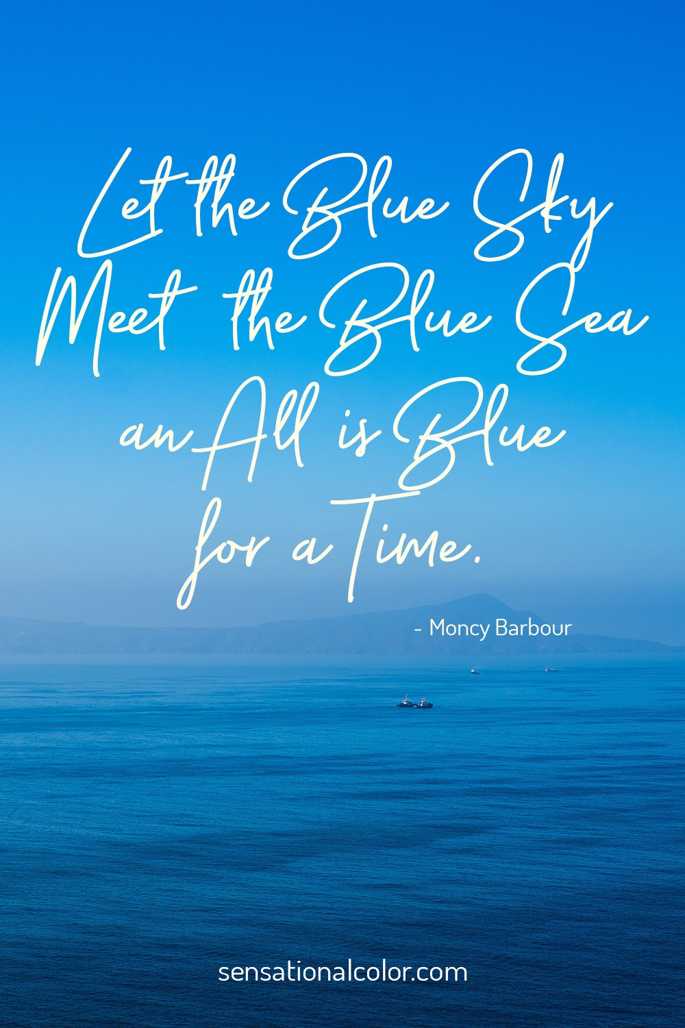 """Let the blue sky meet the blue sea and all is blue for a time.""- Moncy Barbour"