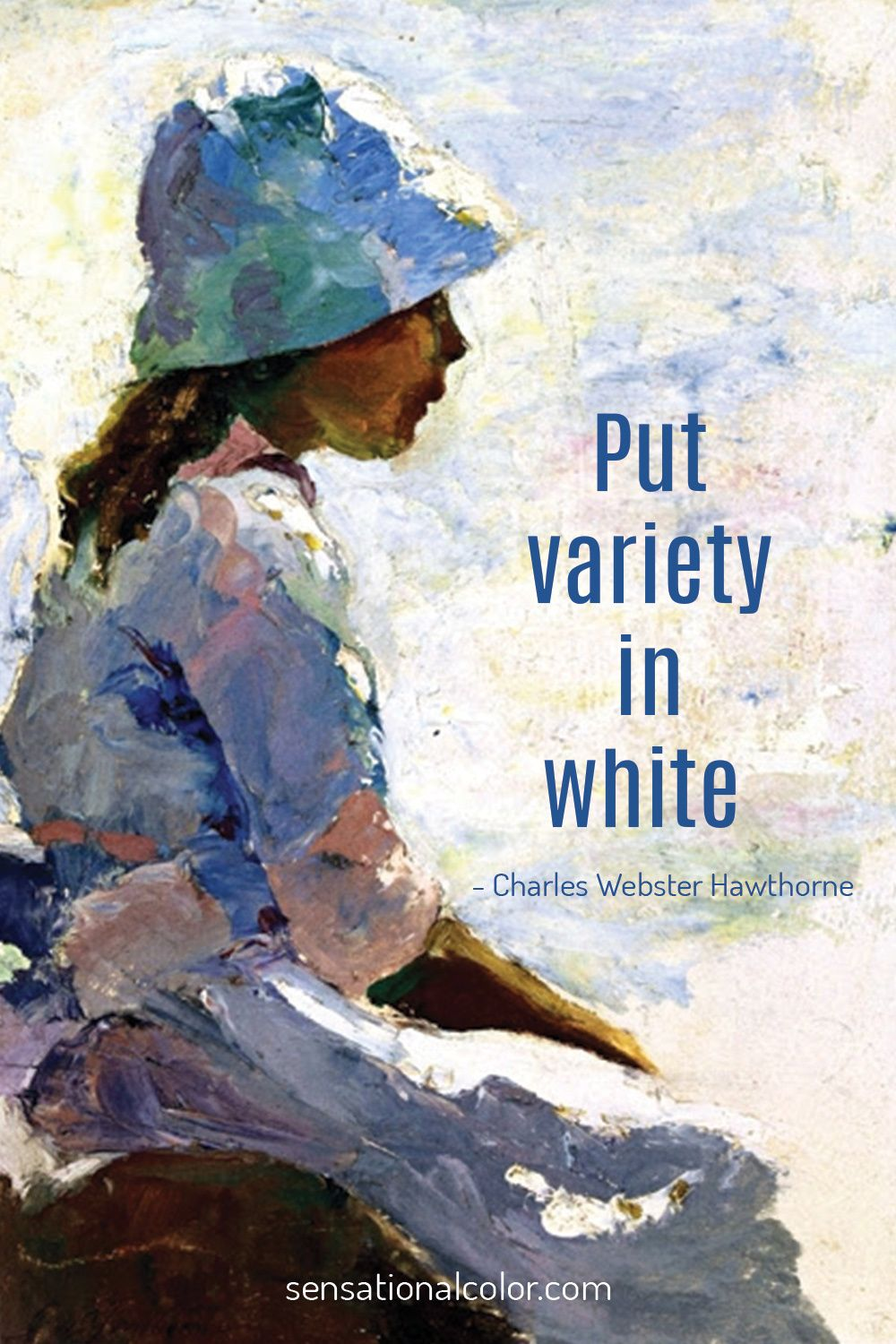 """Put variety in white."" -- Charles Webster Hawthorne Artists Quotes About Color"