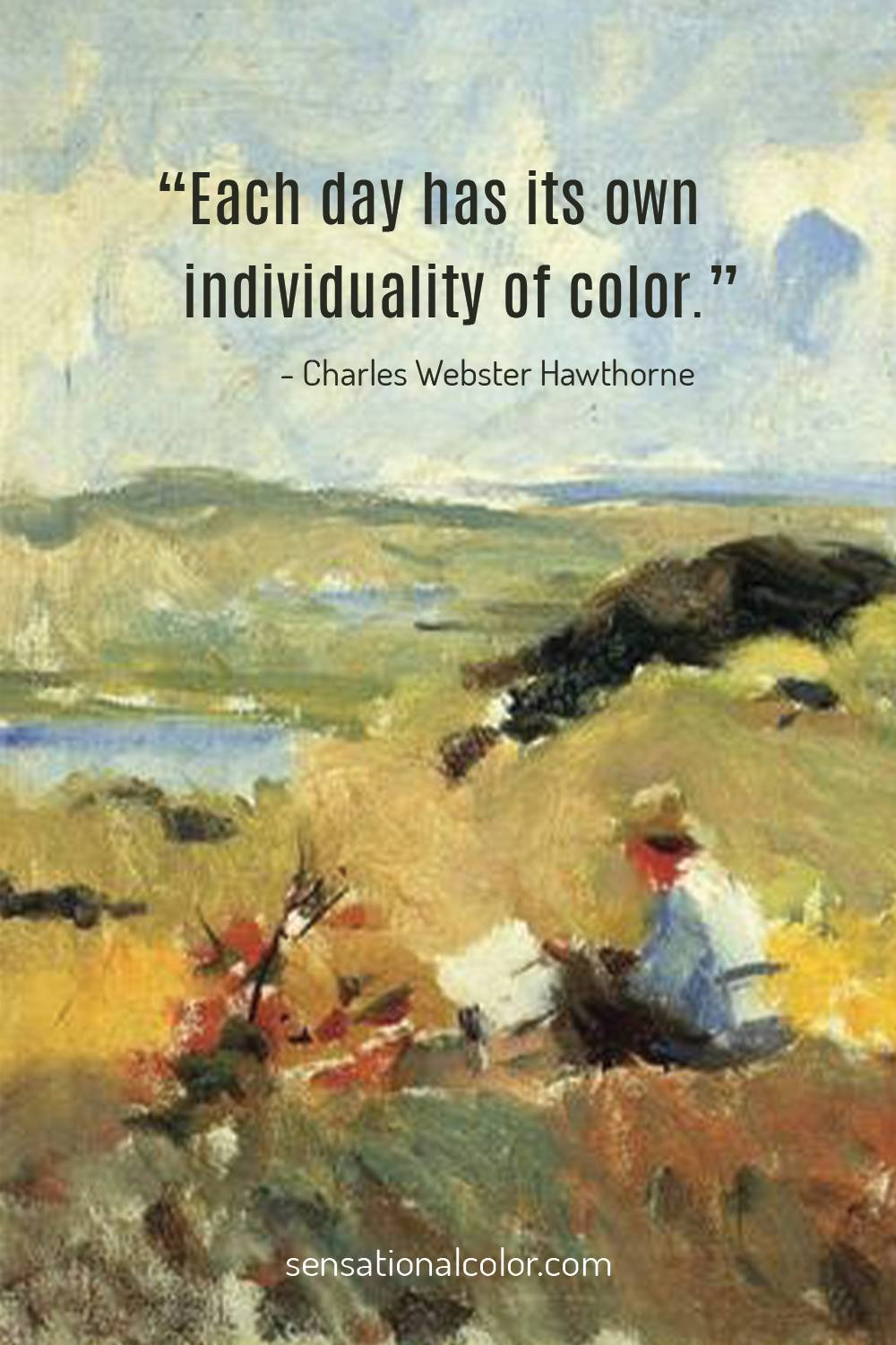 """Each day has its own individuality of color."" - Charles Hawthorne"