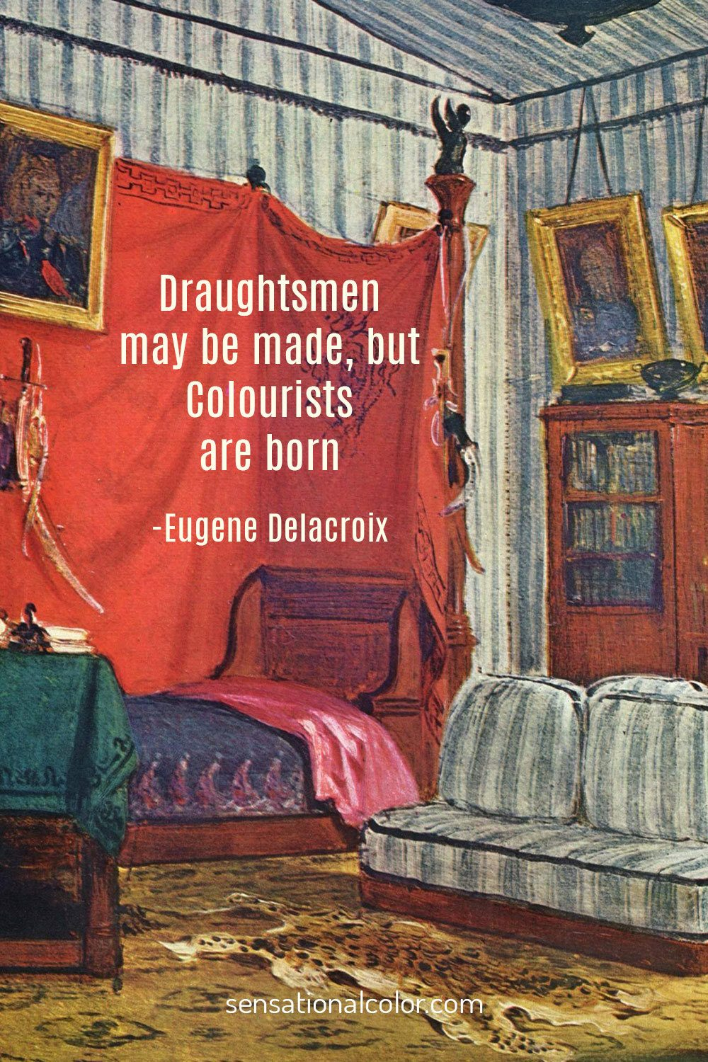 """Draughtsmen may be made, but colourists are born."" - Eugene Delacroix"