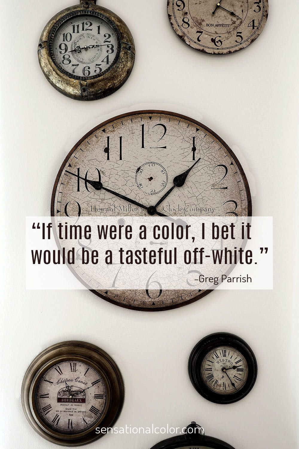 """If time were a color, I bet it would be a tasteful off-white."" - Greg Parrish"