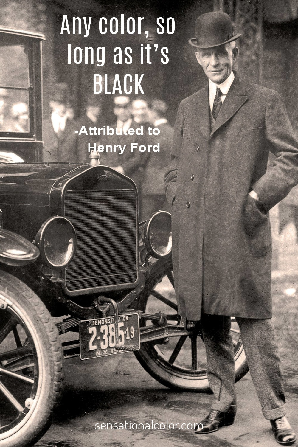 """Any color, so long as it's black.""-Attributed to Henry Ford"