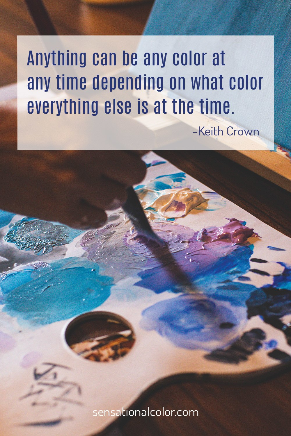 """Anything can be any color at any time depending on what color everything else is at the time."" - Keith Crown"