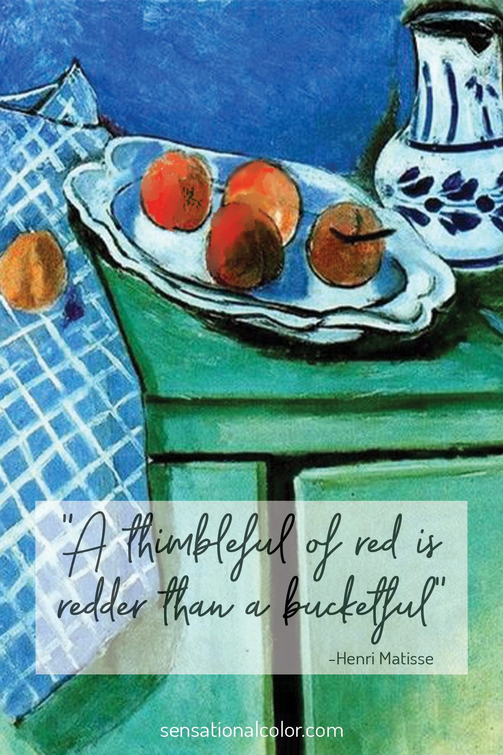 """""""A thimbleful of red is redder than a bucketful."""" - Henri Matisse"""