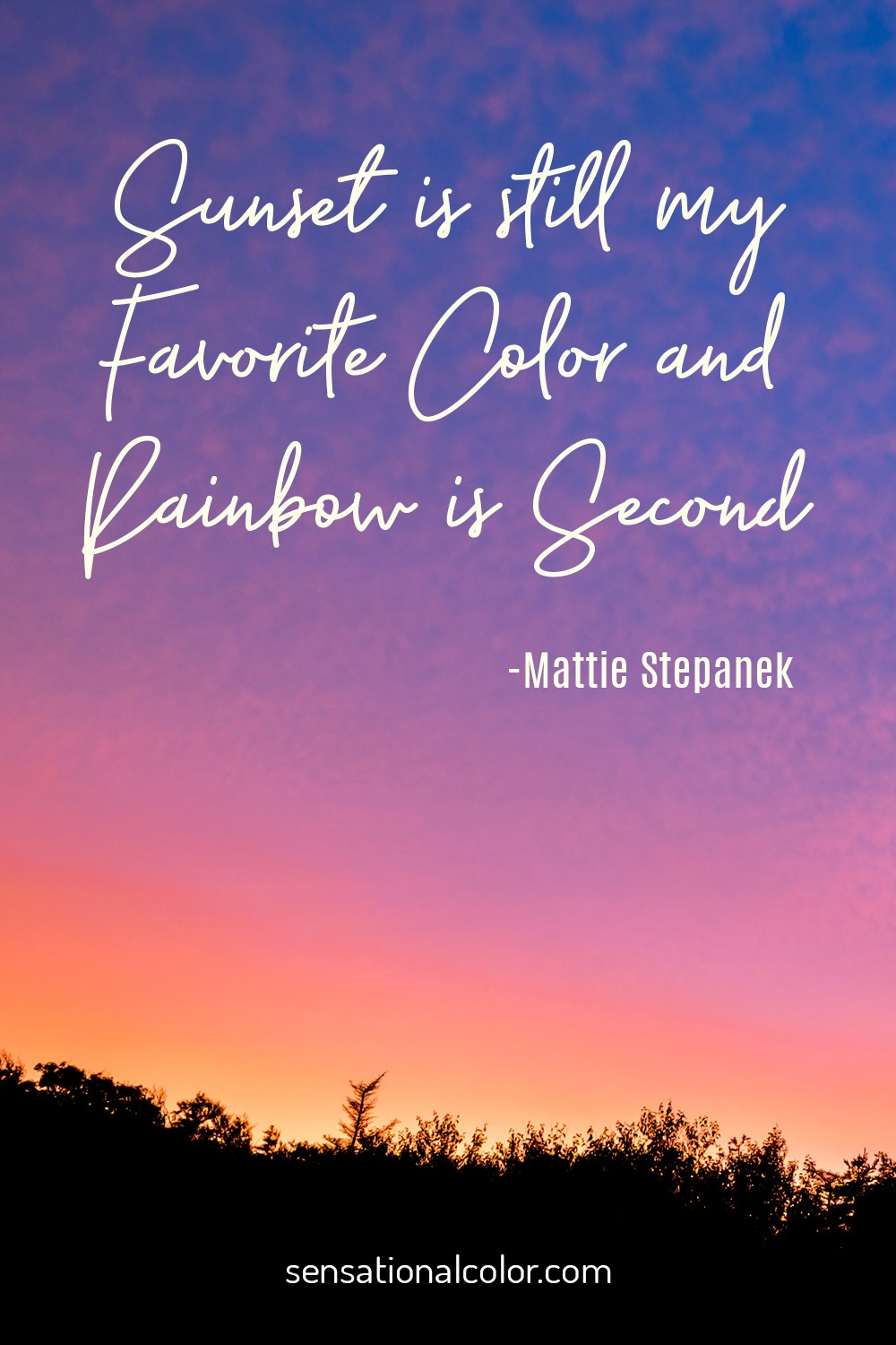 """Sunset is still my favorite color, and rainbow is second."" - Mattie Stepanek"